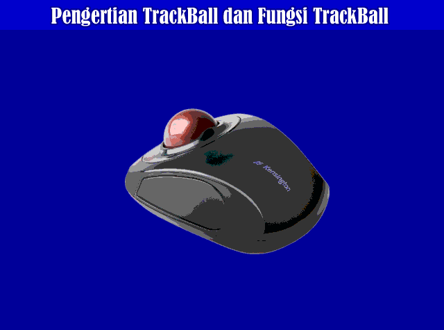 Pengertian TrackBall, Fungsi TrackBall, dan cara Kerja TrackBall