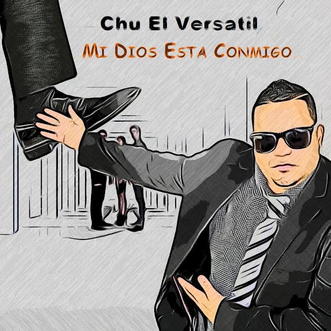 Chu El Versatil - Mi Dios Esta Conmigo