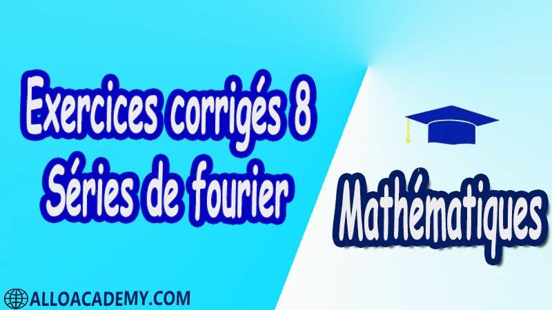Exercices corrigés 8 Séries de Fourier PDF Séries de fourier Mathématiques Maths Cours résumés exercices corrigés devoirs corrigés Examens corrigés Contrôle corrigé travaux dirigés td pdf