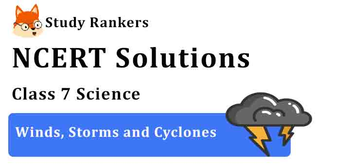 NCERT Solutions for Class 7 Science Chapter 8 Winds, Storms and Cyclones