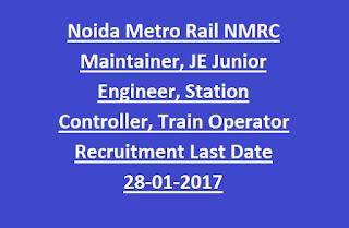 Noida Metro Rail NMRC Maintainer, JE Junior Engineer, Station Controller, Train Operator Recruitment 2016 Last Date 28-01-2017