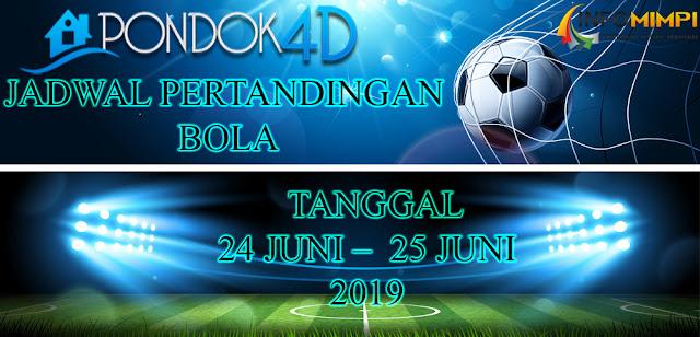 JADWAL PERTANDINGAN BOLA TANGGAL 24 JUNI –  25 JUNI 2019