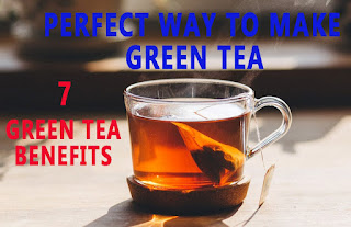 7 PROVEN BENEFITS OF GREEN TEA | PERFECT WAY TO MAKE GREEN TEA FOR WEIGHT LOSS AND SKIN | WHEN AND HOW TO DRINK GREEN TEA IN 2020