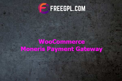 WooCommerce Moneris Payment Gateway Nulled Download Free
