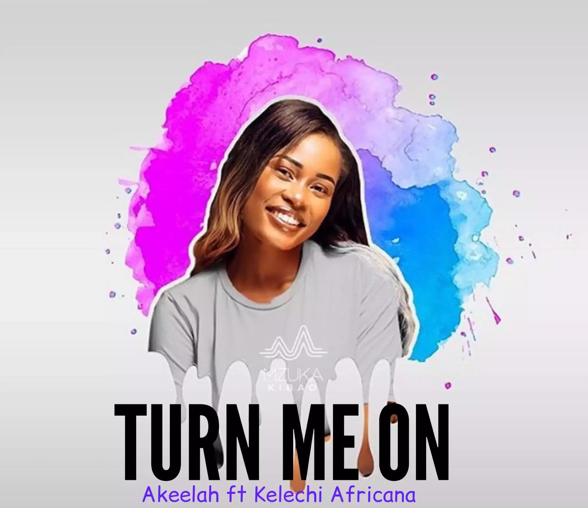 Akeelah ft Kelechi africana - Turn me on