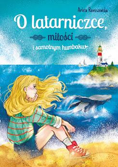 """Arleta Remiszewska """"O latarniczce, miłości i samotnym humbaku"""""""