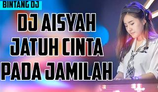 DJ Aisyah Jatuh Cinta Pada Jamilah Mp3