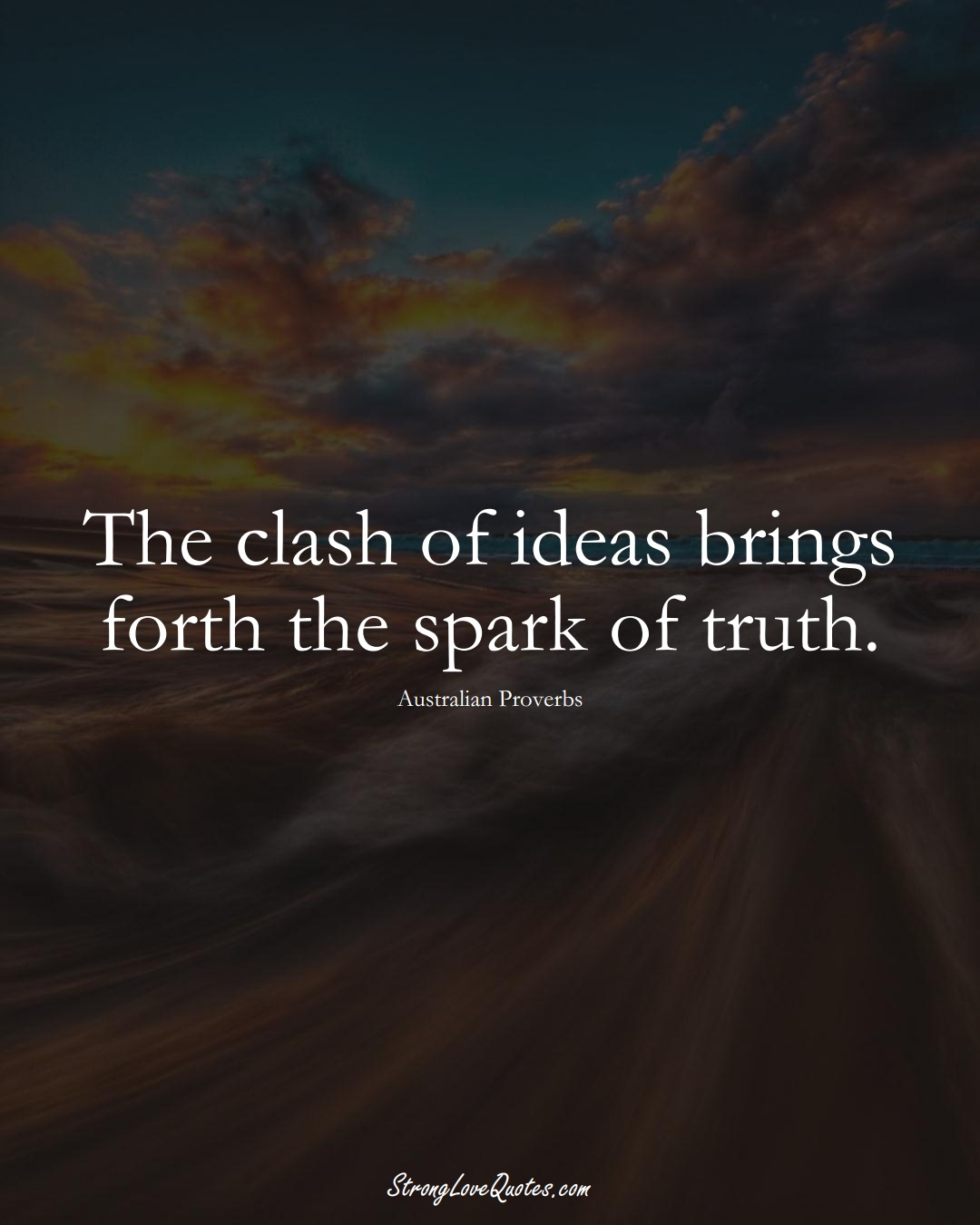 The clash of ideas brings forth the spark of truth. (Australian Sayings);  #AustralianSayings