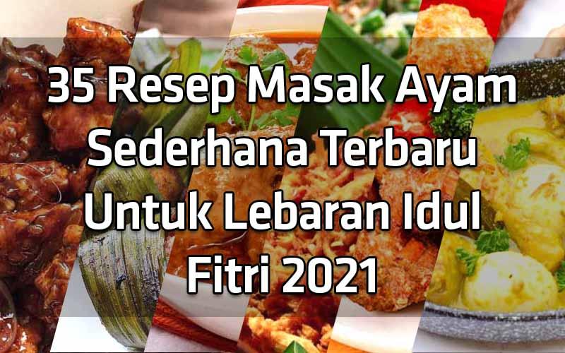 35-resep-masak-ayam-sederhana-terbaru-untuk-lebaran-idul-fitri-2021