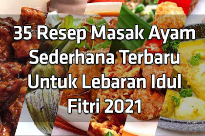 35 Resep Masak Ayam Sederhana Terbaru Untuk Lebaran Idul Fitri 2021