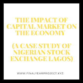 https://www.finalyearproject.xyz/2020/03/the-impact-of-capital-market-on-economy_26.html