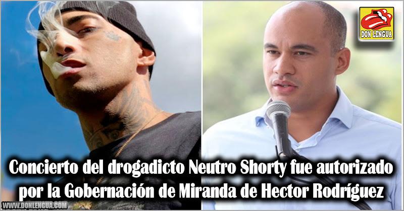Concierto del drogadicto Neutro Shorty fue autorizado por la Gobernación de Miranda de Hector Rodríguez