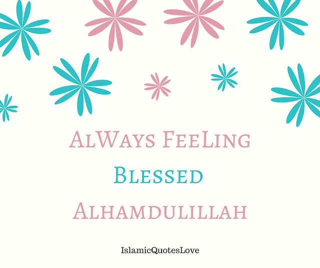 Always feeling blessed Alhamdulillah