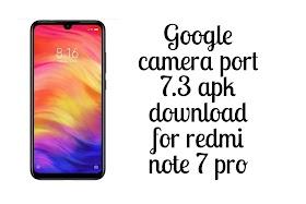 Google camera port 7.3 apk download for redmi note 7 pro