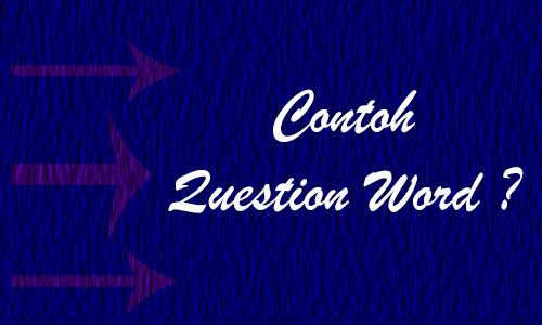 Contoh Question Word dengan Arti dan Jawaban