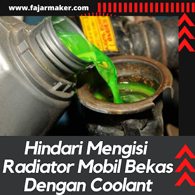 Hindari Mengisi Radiator Mobil Bekas Dengan Coolant