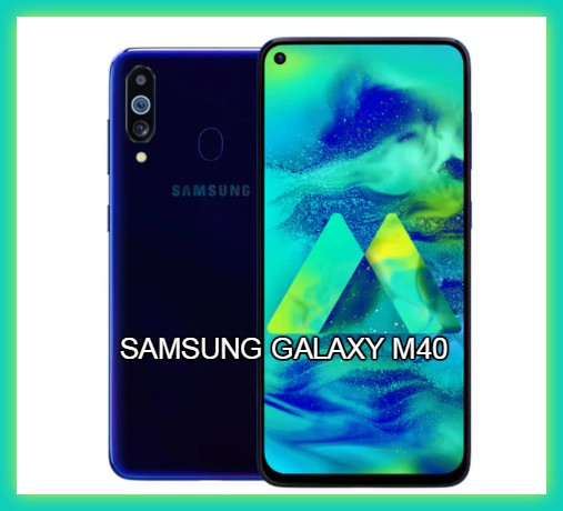 Best Latest Gadget Samsung Galaxy M40 Launch In Today, India