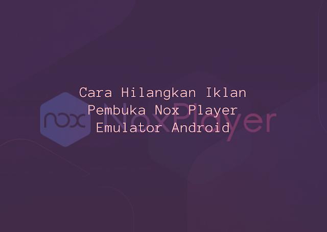 Cara Hilangkan Iklan Nox player