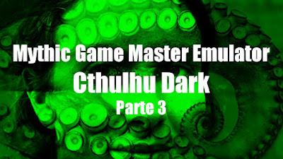 Mythic GME + Cthulhu Dark (Parte 3)