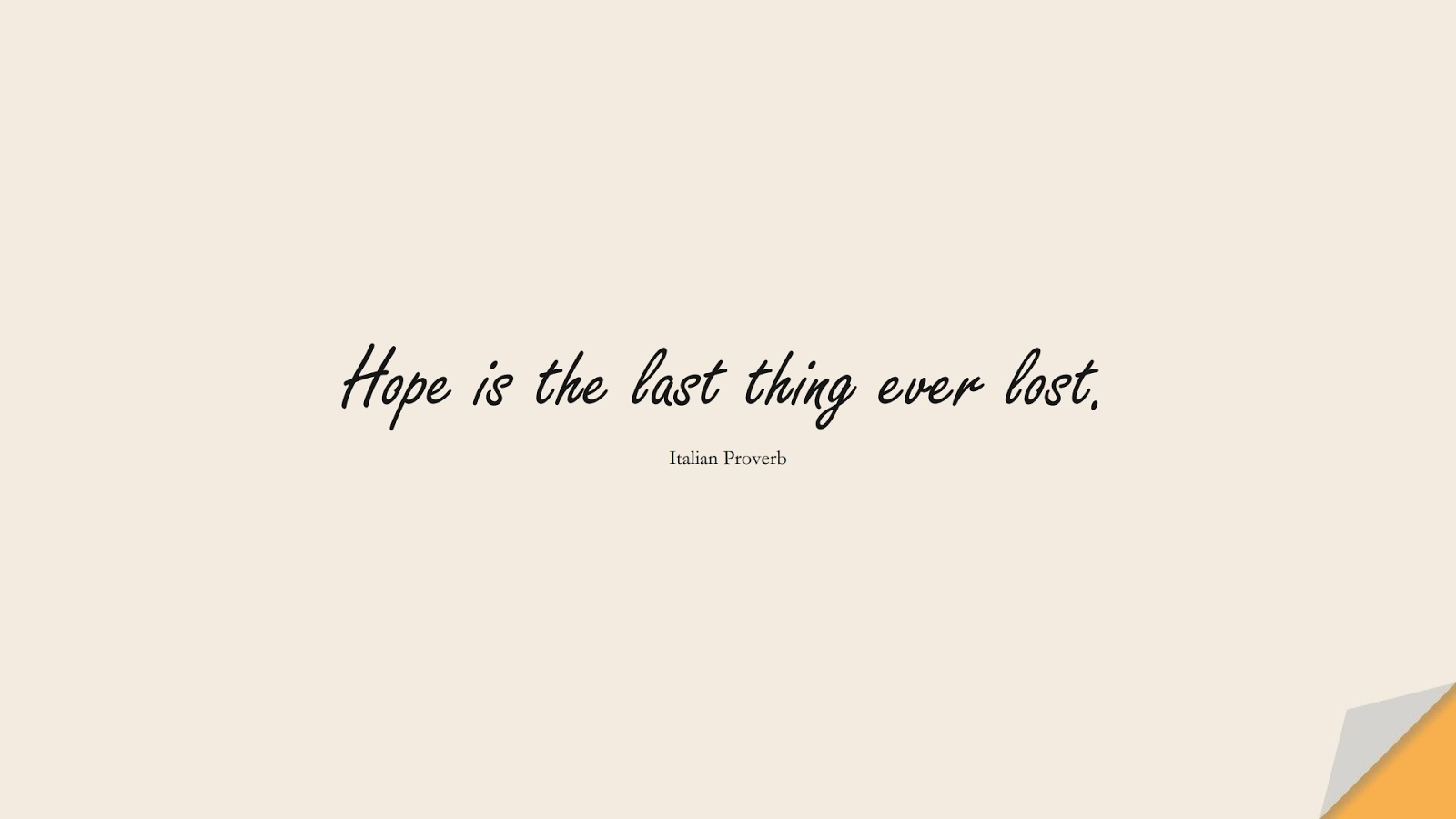 Hope is the last thing ever lost. (Italian Proverb);  #HopeQuotes