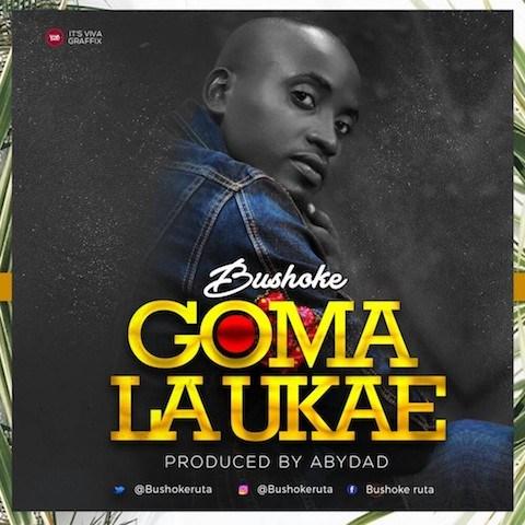 Bushoke – Goma La Ukae |Download Mp3