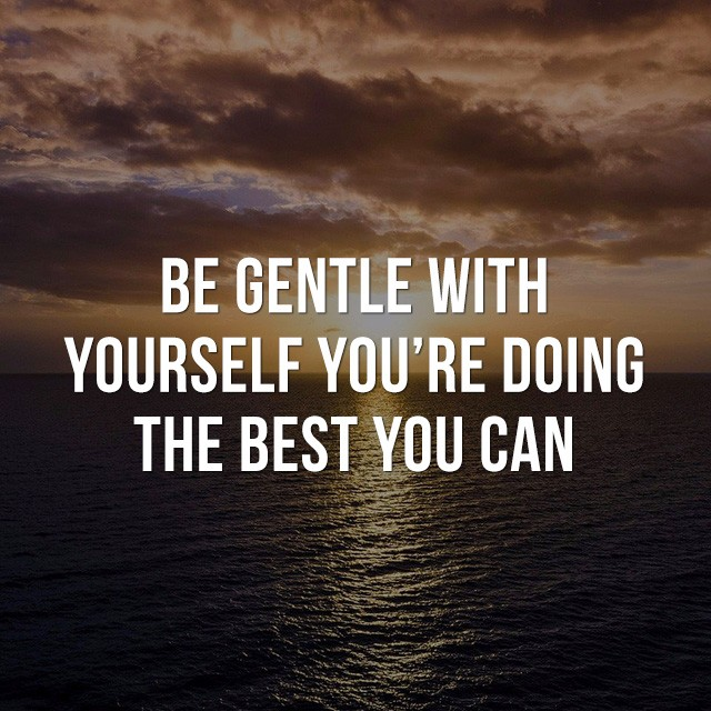Be gentle with yourself, you're doing the best you can! - Best Motivational Quotes