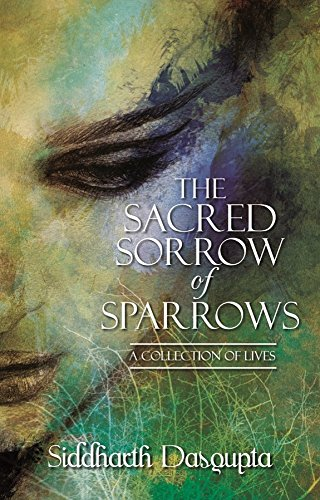 Book Review : The Sacred Sorrow Of Sparrows - Siddharth Dasgupta