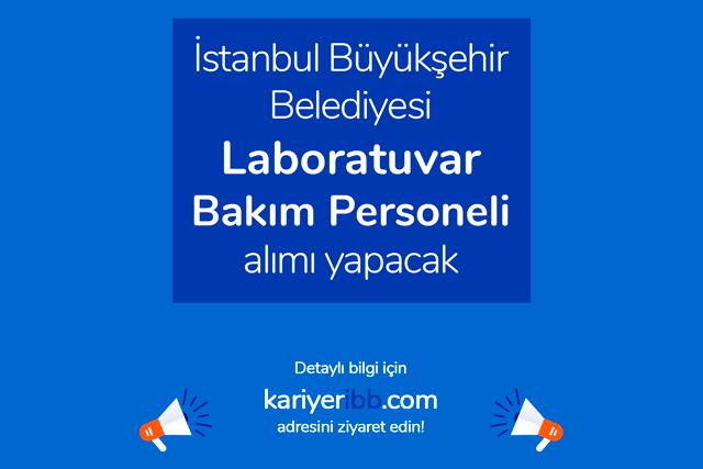 İstanbul Büyükşehir Belediyesi laboratuvar bakım personeli alımı yapacak. Detaylar kariyeribb.com'da!