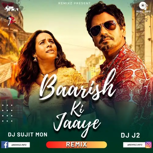 Baarish Ki Jaaye (Remix) DJ Sujit Mon X DJ J2
