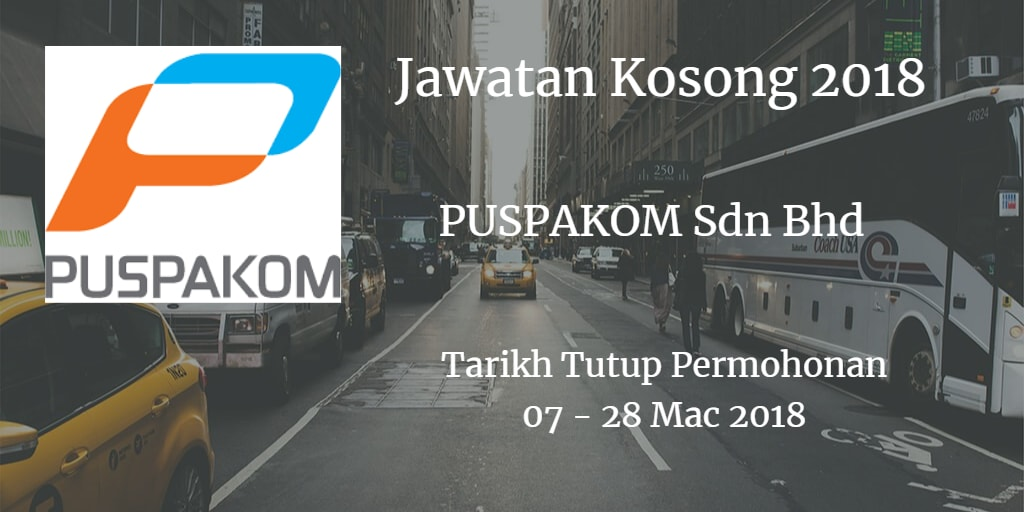 Jawatan Kosong PUSPAKOM Sdn Bhd 07 - 28 Mac 2018