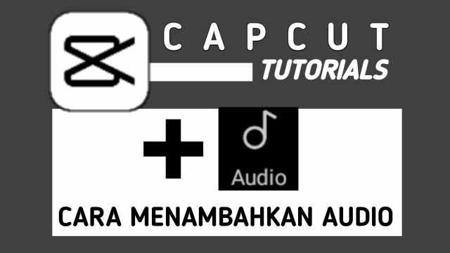 Cara Menambahkan Lagu di Aplikasi CapCut
