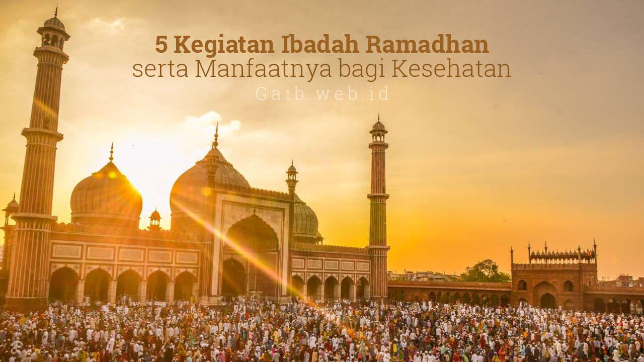 5 Kegiatan Ibadah Ramadhan serta Manfaatnya bagi Kesehatan