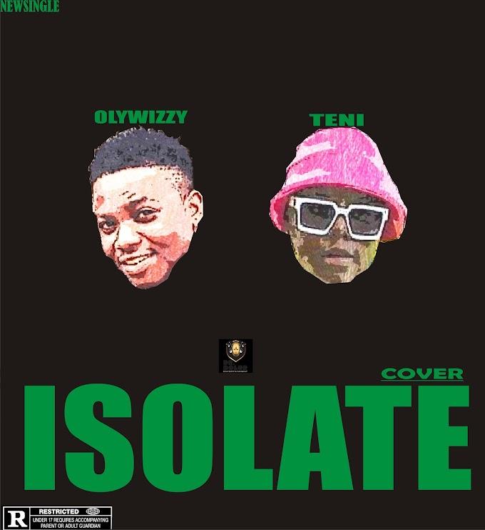 [Music]Teni ft Olywizzy - Isolate