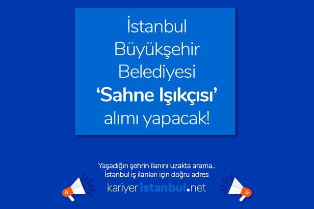 İstanbul Büyükşehir Belediyesi sahne ışıkçısı alımı yapacak. Sahne ışıkçısı iş ilanına kimler başvurabilir? Detaylar kariyeristanbul.net'te!