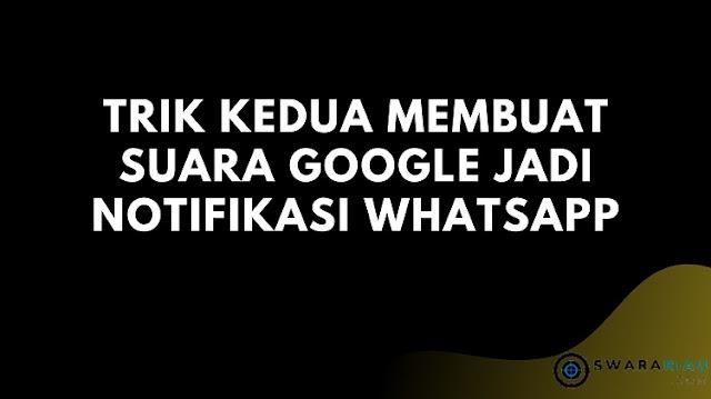 Membuat Nada Suara Google untuk Notifikasi WhatsApp Terbaru