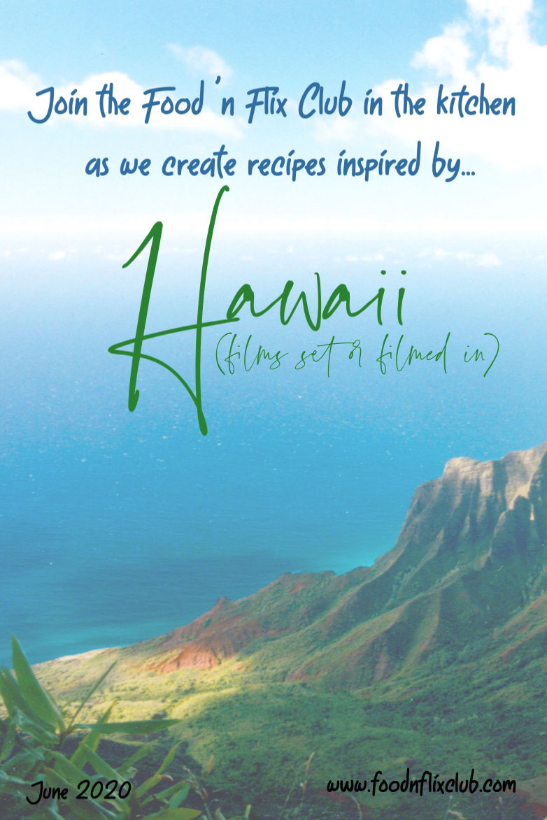 Recipes inspired by movies set or filmed in Hawaii - #FoodnFlix June 2020