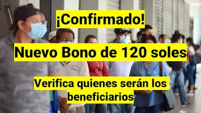 Nuevo Bono de 120 soles, verifica quienes serán los beneficiarios.