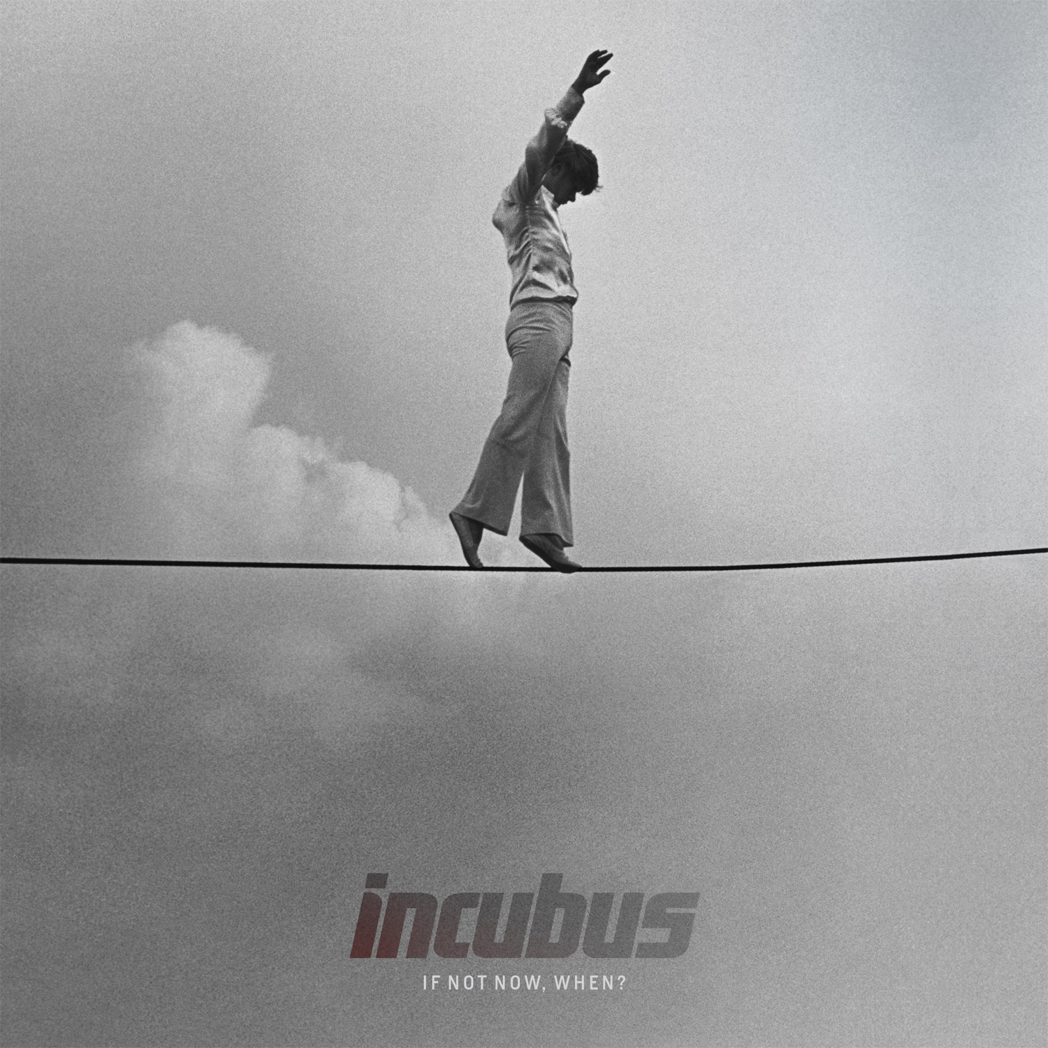 incubus if not now when -#main