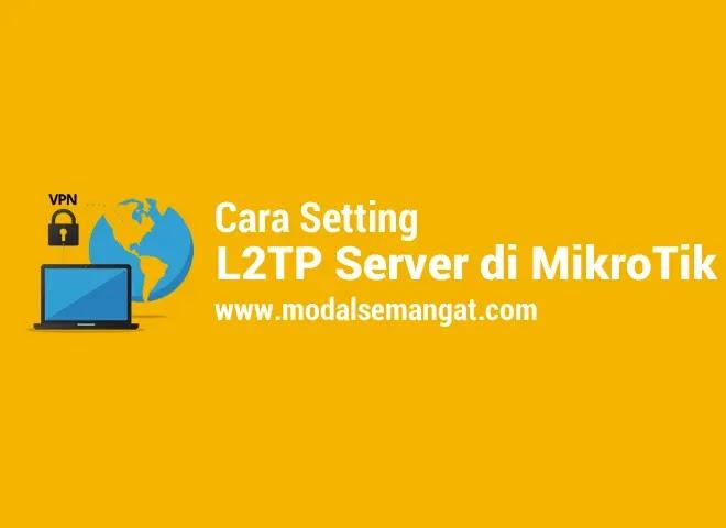 Cara Setting L2TP Server MikroTik