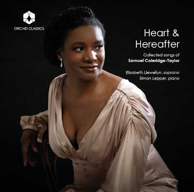 Heart & Hereafter: collected songs of Samuel Coleridge-Taylor; Elizabeth Llewellyn, Simon Lepper; Orchid Classics