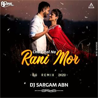 CHALNA RANI MOR (CG REMIX 2020) - DJ SARGAM ABN