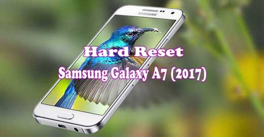 Guideline for Hard Reset Samsung Galaxy A7 (2017) - Reset