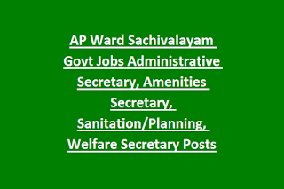 AP Ward Sachivalayam Govt Jobs Administrative Secretary, Amenities Secretary, Sanitation Planning, Welfare Secretary Posts