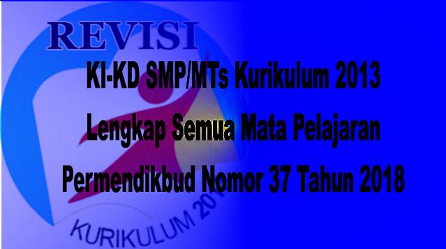 KI-KD SMP/MTs Kurikulum 2013 Lengkap Semua Mata Pelajaran Permendikbud Nomor 37 Tahun 2018
