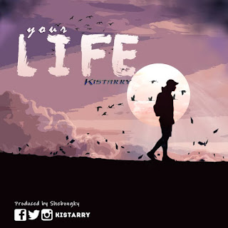 MUSIC: Kistarry - Your Life || @kistarry