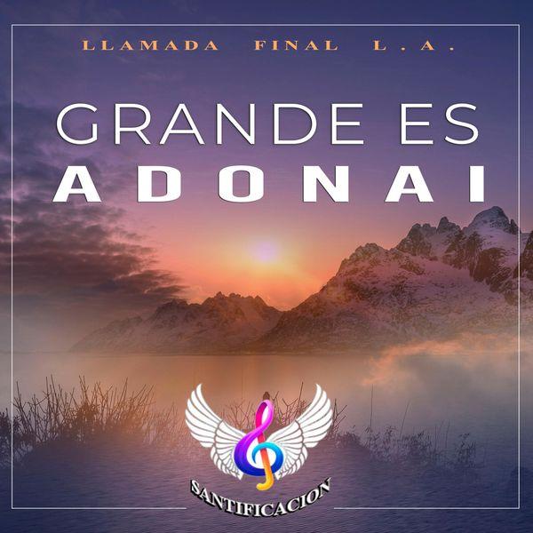 Llamada Final L.A. – Grande es Adonai (Single) 2021 (Exclusivo WC)