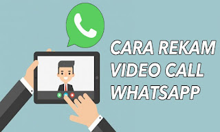 Cara Mudah Merekam Video Call di WhatsApp Android