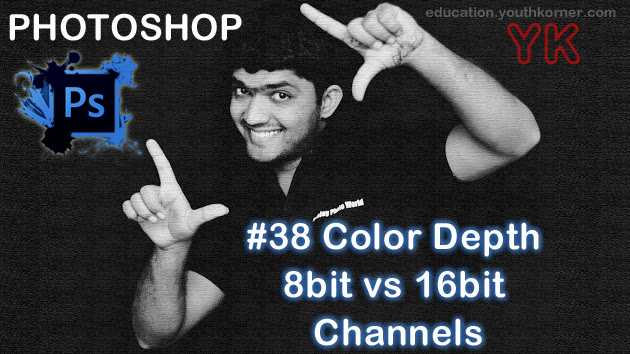 #38 Color depth 8bit vs 16bit channels in Photoshop