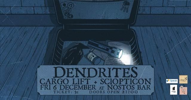 DENDRITES: Παρασκευή 6 Δεκεμβρίου @ Nostos Live w/ Cargo Lift και Sciopticon