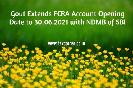 govt-extends-fcra-account-opening-date-to-30-06-2021-with-ndmb-of-sbi